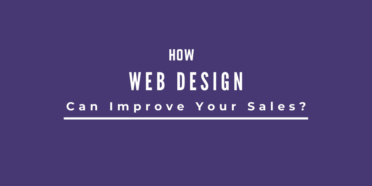 How Web Design Can Improve Your Sales?