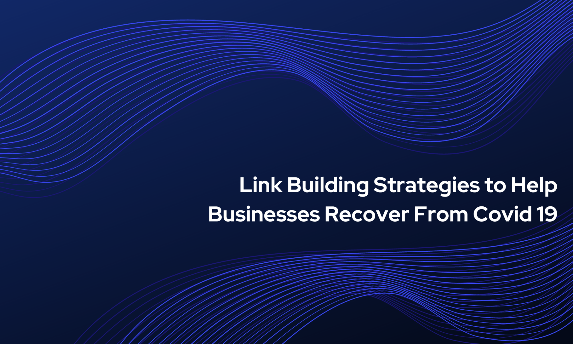 Link Building Strategies to Help Businesses Recover From Covid 19