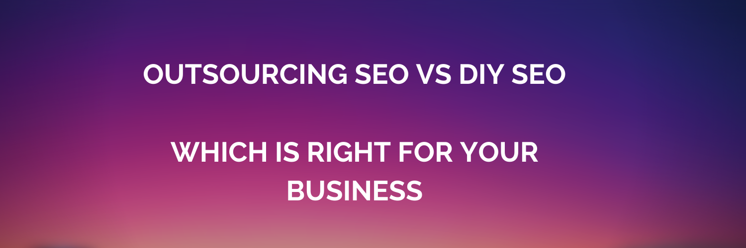 Outsourcing SEO vs DIY SEO